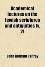 Academical Lectures on the Jewish Scriptures and Antiquities (Volume 2); Genesis and Prophets af John G. Palfrey