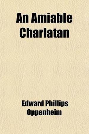 An Amiable Charlatan af Edward Phillips Oppenheim, E. Phillips Oppenheim