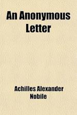 An Anonymous Letter; A Novel Tr. from the Italian. Una Lettera Anonima, Versione Italiana af Achilles Alexander Nobile