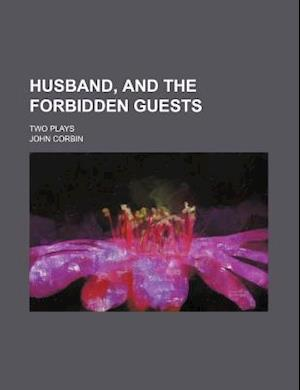 Husband, and the Forbidden Guests; Two Plays af John Corbin