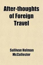 After-Thoughts of Foreign Travel; In Historic Lands and Capital Cities af Sullivan Holman Mccollester, Sullivan Holman M'Collester