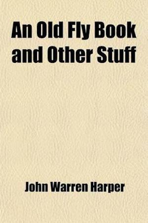 An Old Fly Book and Other Stuff af John Warren Harper