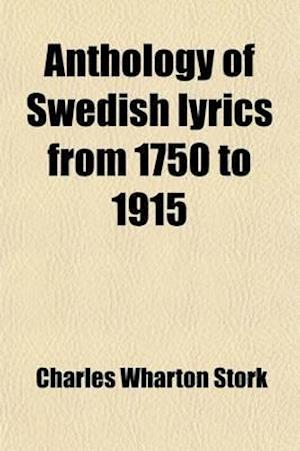 Anthology of Swedish Lyrics from 1750 to 1915 (Volume 9) af Charles Wharton Stork