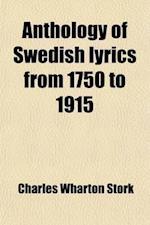 Anthology of Swedish Lyrics from 1750 to 1915 (Volume 9) af Charles Wharton Stork