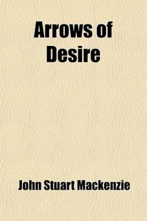 Arrows of Desire; Essays on Our National Character and Outlook af John Stuart Mackenzie