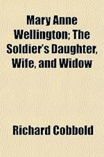 Mary Anne Wellington (Volume 3); The Soldier's Daughter, Wife, and Widow af Richard Cobbold