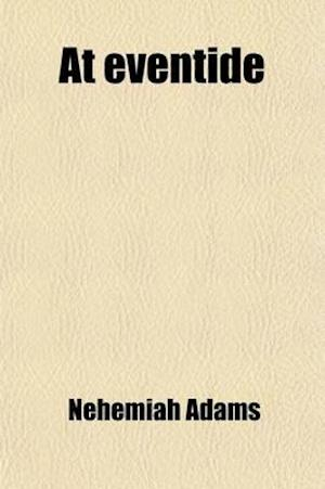 At Eventide, Discourses af Nehemiah Adams