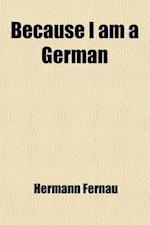 Because I Am a German af Hermann Fernau