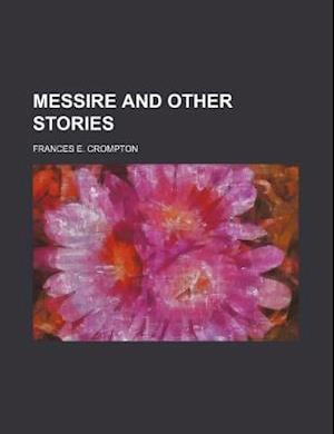 Messire and Other Stories af Frances E. Crompton