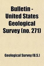 Bulletin - United States Geological Survey (Volume 271) af US Geological Survey Library, Geological Survey