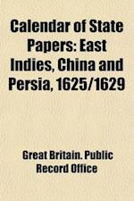 Calendar of State Papers (Volume 6); East Indies, China and Persia, 1625 af Great Britain Public Record Office