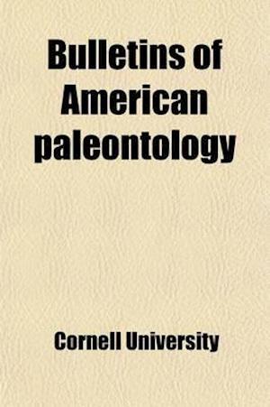Bulletins of American Paleontology (Volume 5) af Cornell University