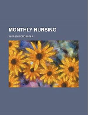 Monthly Nursing af Alfred Worcester