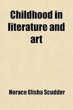 Childhood in Literature and Art; With Some Observations on Literature for Children a Study af Horace Elisha Scudder
