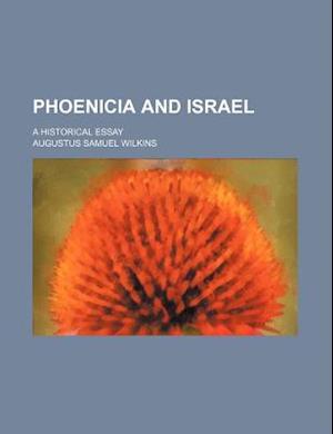 Phoenicia and Israel; A Historical Essay af Augustus Samuel Wilkins