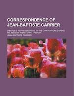 Correspondence of Jean-Baptiste Carrier; (People's Representative to the Convention) During His Mission in Brittany, 1793-1794 af Jean-Baptiste Carrier
