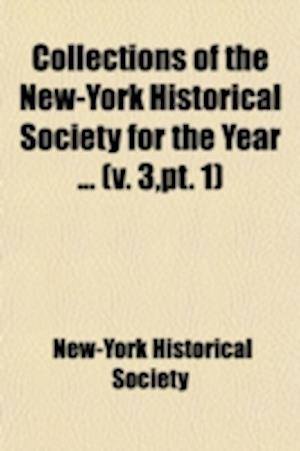 Collections of the New-York Historical Society for the Year Volume 3, PT. 1; An Inaugural Discourse by Gouverneur Morris. an Anniversary af New-York Historical Society