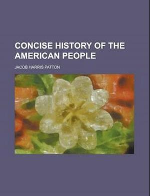 Concise History of the American People af Jacob Harris Patton