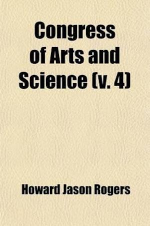 Congress of Arts and Science; Universal Exposition, St. Louis, 1904 Volume 4 af Hugo Munsterberg, Hugo M. Nsterberg, Howard Jason Rogers