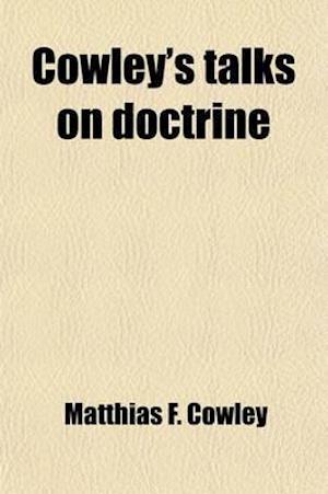 Cowley's Talks on Doctrine af Matthias F. Cowley