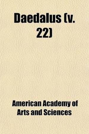 Daedalus Volume 22; Proceedings of the American Academy of Arts and Sciences af American Academy of Arts and Sciences