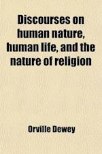 Discourses on Human Nature, Human Life, and the Nature of Religion af Orville Dewey