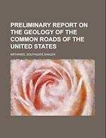 Preliminary Report on the Geology of the Common Roads of the United States af Nathaniel Southgate Shaler