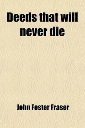 Deeds That Will Never Die; Stories of Heroism in the Great War af John Foster Fraser