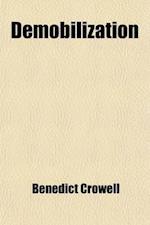 Demobilization (Volume 6); Our Industrial and Military Demobilization After the Armistice, 1918-1920 af Benedict Crowell
