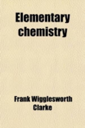 Elementary Chemistry af Frank Wigglesworth Clarke