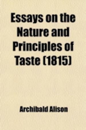 Essays on the Nature and Principles of Taste af Archibald Alison, Alison Archibald