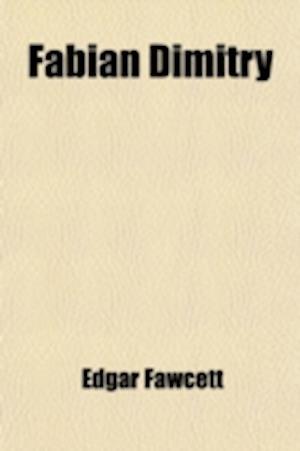 Fabian Dimitry; A Novel af Edgar Fawcett