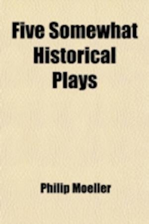 Five Somewhat Historical Plays af Philip Moeller
