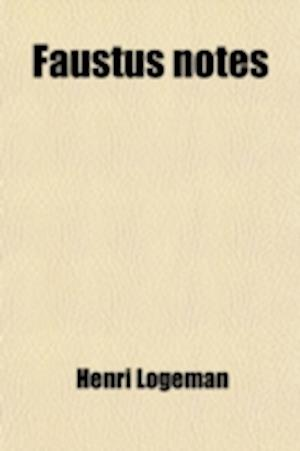 Faustus Notes (Volume 21); A Supplement to the Commentaries on Marlowe's Tragicall History of D. Faustus af Henri Logeman