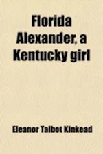 Florida Alexander, a Kentucky Girl af Eleanor Talbot Kinkead