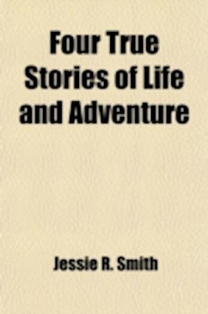 Four True Stories of Life and Adventure af Jessie R. Smith