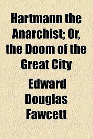 Hartmann the Anarchist; Or, the Doom of the Great City af Edward Douglas Fawcett