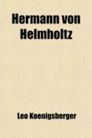 Hermann Von Helmholtz (Volume 1) af Leo Koenigsberger