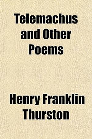 Telemachus and Other Poems af Henry Franklin Thurston
