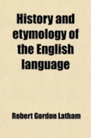 History and Etymology of the English Language af Robert Gordon Latham