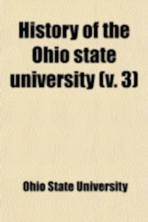 History of the Ohio State University Volume 3 af Thomas Corwin Mendenhall, Ohio State University