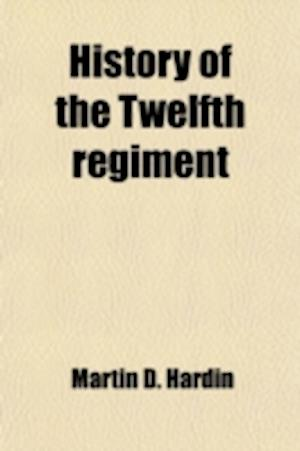 History of the Twelfth Regiment; Pennsylvania Reserve Volunteer Corps (41st Regiment of the Line), from Its Muster Into the United States Service, Aug af Martin D. Hardin, Books Group
