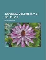 Juvenilia Volume 9, V. 2 - No. 11, V. 2 af George Wither