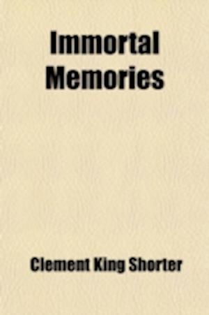 Immortal Memories af Clement King Shorter