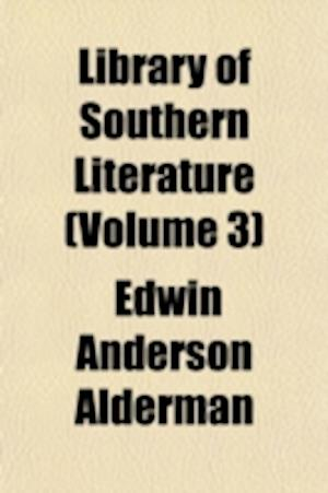 Library of Southern Literature (Volume 3); Biography af Edwin Anderson Alderman