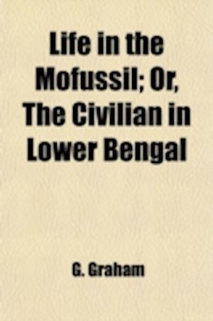 Life in the Mofussil (Volume 1); Or, the Civilian in Lower Bengal af G. Graham