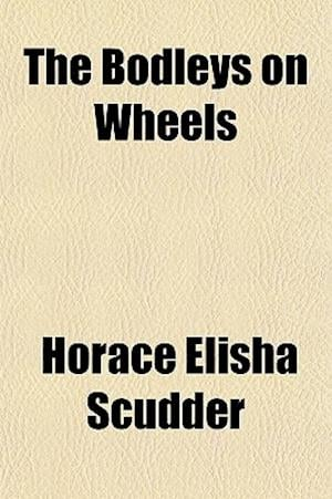 The Bodleys on Wheels af Horace Elisha Scudder