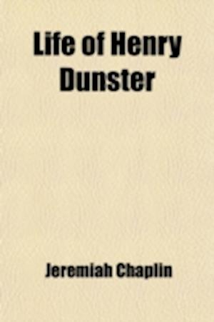 Life of Henry Dunster; First President of Harvard College af Jeremiah Chaplin