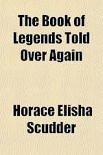The Book of Legends Told Over Again af Horace Elisha Scudder