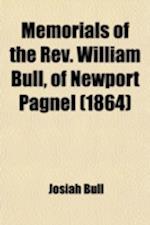Memorials of the REV. William Bull, of Newport Pagnel af Josiah Bull